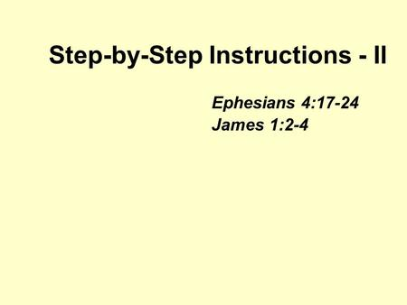 Step-by-Step Instructions - II Ephesians 4:17-24 James 1:2-4.