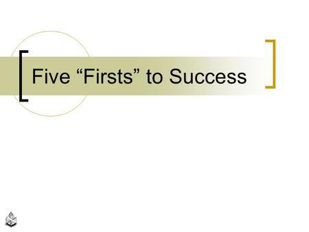 "Five ""Firsts"" to Success"
