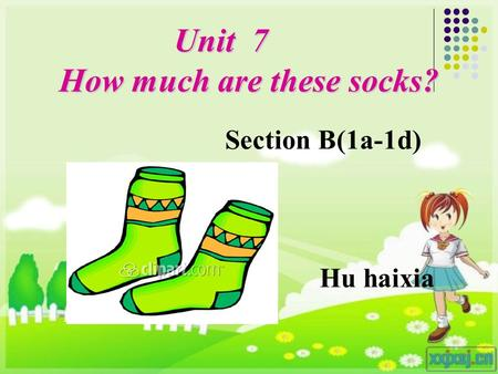 Unit 7 How much are these socks? Unit 7 How much are these socks? Hu haixia Section B(1a-1d)