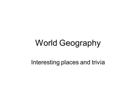 World Geography Interesting places and trivia. Tallest Building Burj Dubai in Dubai, United Arab Emirates is currently the world's tallest man- made structure.