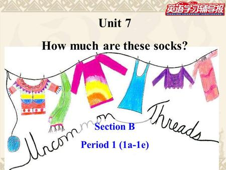 Unit 7 How much are these socks? Section B Period 1 (1a-1e)