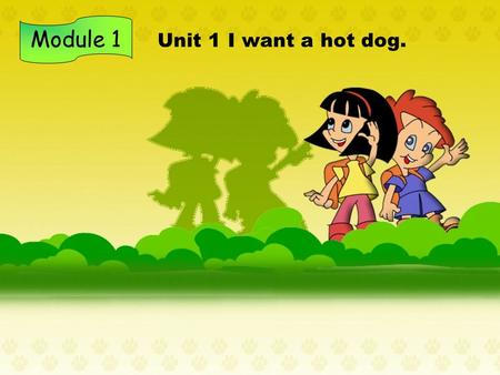 Module 1 Unit 1 I want a hot dog.. What food and drinks do you know?