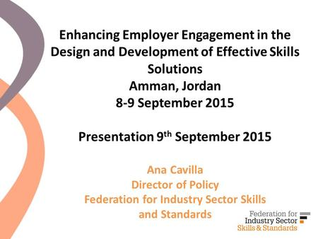 Enhancing Employer Engagement in the Design and Development of Effective Skills Solutions Amman, Jordan 8-9 September 2015 Presentation 9 th September.