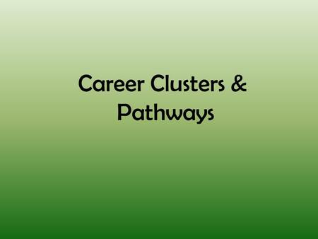 Career Clusters & Pathways. Career Cluster Definition: A Career Cluster is a grouping of occupations and broad industries based on commonalities. The.