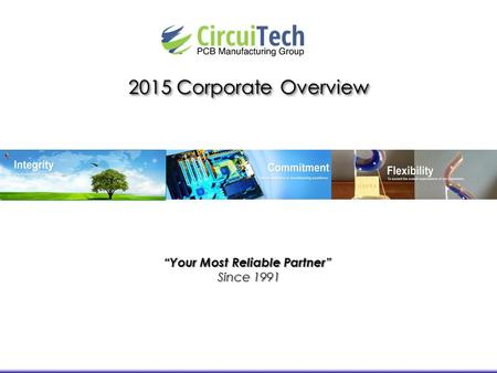 """Your Most Reliable Partner"" Since 1991 2015 Corporate Overview."