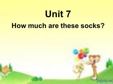 Unit 7 How much are these socks? Period 1 SectionA(1a-----2d)