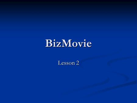 BizMovie Lesson 2. Lesson 1 Review What is a business? What is a business? What do you already know about the movie business? What do you already know.