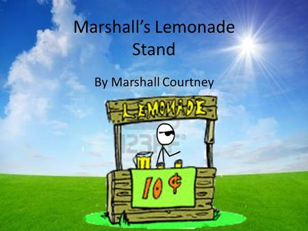 Marshall's Lemonade Stand By Marshall Courtney One day, 4 children were really bored. They were desperate for something to do. Marshall Taylor Jimmy.