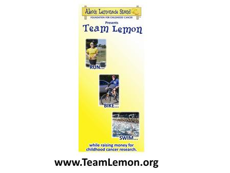 Www.TeamLemon.org. What is Team Lemon? Team Lemon gives endurance athletes of all skill levels a way to raise funds and awareness for ALSF while achieving.