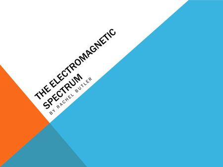 THE ELECTROMAGNETIC SPECTRUM BY RACHEL BUTLER.  The waves on the electromagnetic spectrum are similar because they are all transverse waves. They can.