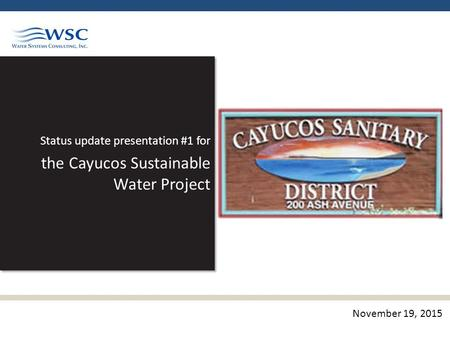 Status update presentation #1 for the Cayucos Sustainable Water Project Status update presentation #1 for the Cayucos Sustainable Water Project November.