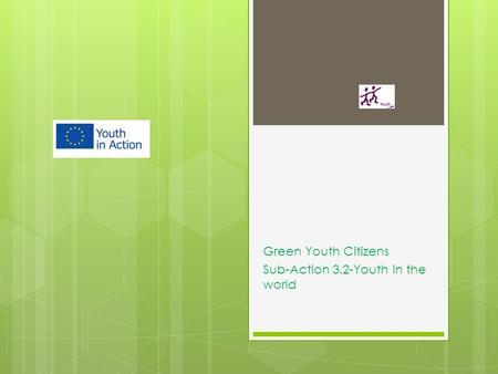 Green Youth Citizens Sub-Action 3.2-Youth in the world.