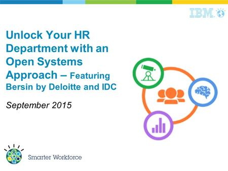Unlock Your HR Department with an Open Systems Approach – Featuring Bersin by Deloitte and IDC September 2015.