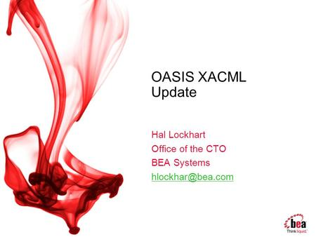 OASIS XACML Update Hal Lockhart Office of the CTO BEA Systems