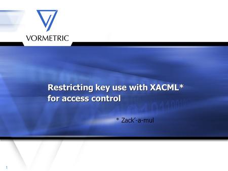 11 Restricting key use with XACML* for access control * Zack'-a-mul.