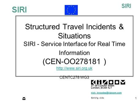 © 2004Kizoom 1 Structured Travel Incidents & Situations SIRI - Service Interface for Real Time Information (CEN-OO278181 )  CENTC278.