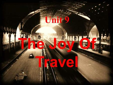 Unit 9 The Joy Of Travel In Class Reading Transformative Travel I. Paraphrase 1. I was stuck in a job I hated and trapped in an engagement with a woman.