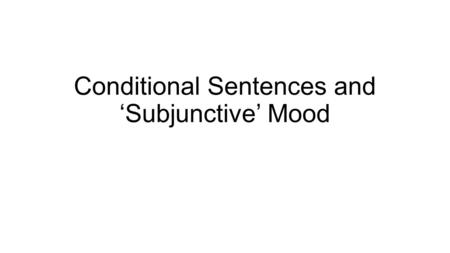 Conditional Sentences and 'Subjunctive' Mood