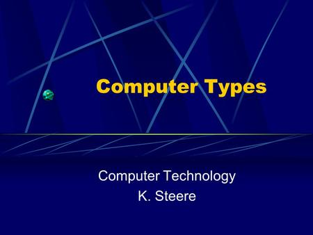 Computer Types Computer Technology K. Steere. Purposes of Computers Business purposes/uses Personal purposes/uses.
