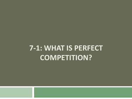 7-1: WHAT IS PERFECT COMPETITION?. Competition  Economists classify markets based on how competitive they are  Market structure: an economic model of.