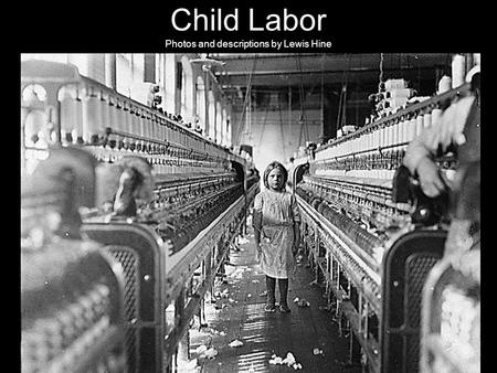 Child Labor Photos and descriptions by Lewis Hine.