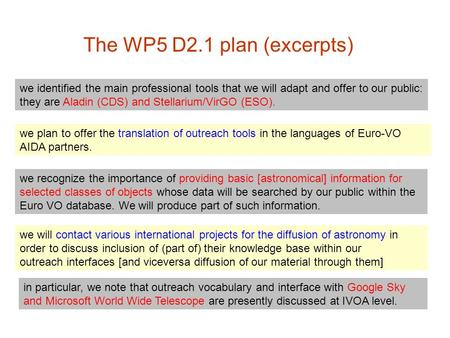 The WP5 D2.1 plan (excerpts) we identified the main professional tools that we will adapt and offer to our public: they are Aladin (CDS) and Stellarium/VirGO.