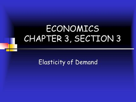 ECONOMICS CHAPTER 3, SECTION 3 Elasticity of Demand.