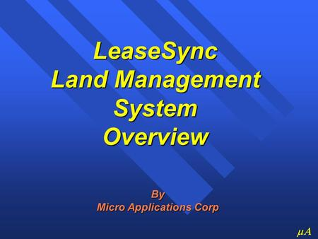  LeaseSync Land Management System Overview By Micro Applications Corp.