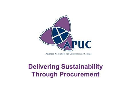 Delivering Sustainability Through Procurement. Stephen Connor Development and Sustainability Manager APUC 2.