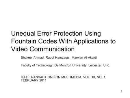 1 Unequal Error Protection Using Fountain Codes With Applications to Video Communication Shakeel Ahmad, Raouf Hamzaoui, Marwan Al-Akaidi Faculty of Technology,