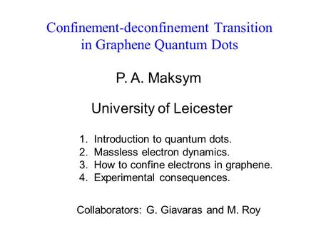 Confinement-deconfinement Transition in Graphene Quantum Dots P. A. Maksym University of Leicester 1. Introduction to quantum dots. 2. Massless electron.