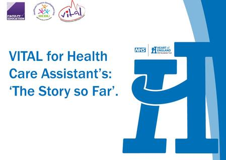 VITAL for Health Care Assistant's: 'The Story so Far'.