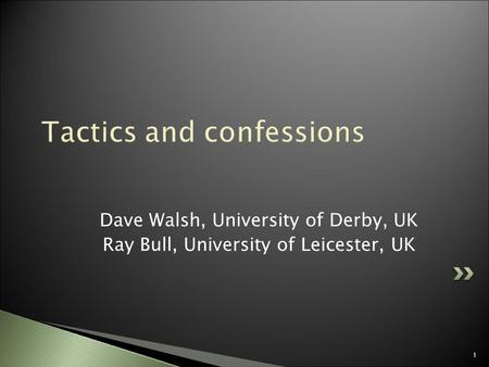 1 Dave Walsh, University of Derby, UK Ray Bull, University of Leicester, UK.