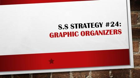S.S STRATEGY #24: GRAPHIC ORGANIZERS. GRADE LEVEL: K-2, 3-5, 6-8 NCSS CURRICULUM STRANDS: ALL - ANY (DEPENDING ON TOPIC) POSSIBLE LESSONS: CHARACTERIZE,
