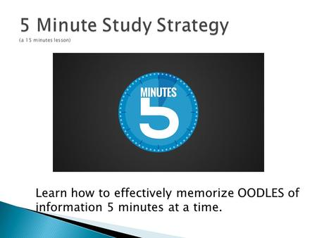 Learn how to effectively memorize OODLES of information 5 minutes at a time.