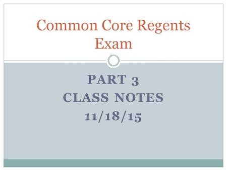 PART 3 CLASS NOTES 11/18/15 Common Core Regents Exam.