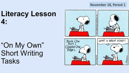 "Literacy Lesson 4: ""On My Own"" Short Writing Tasks November 18, Period 1."