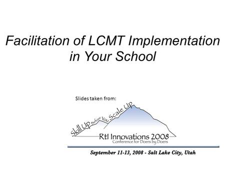 Facilitation of LCMT Implementation in Your School Slides taken from: