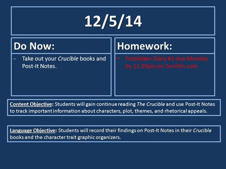 12/5/14 Do Now: -Take out your Crucible books and Post-It Notes. Homework: Forbidden Diary #1 due Monday by 11:59pm on TurnItIn.com Content Objective: