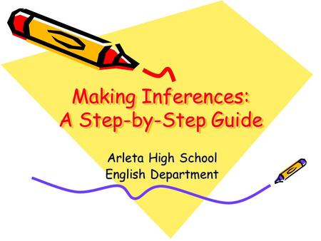 Making Inferences: A Step-by-Step Guide Arleta High School English Department.