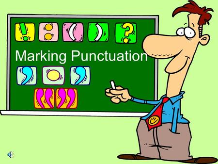 Marking Punctuation Hey! Wait a minute! I forgot to put punctuation marks to what I just wrote. Well, we can correct that when we finish the lesson.