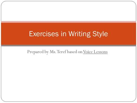 Prepared by Ms. Teref based on Voice Lessons Exercises in Writing Style.