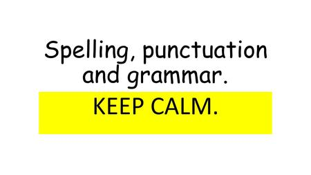 Spelling, punctuation and grammar. KEEP CALM.. New curriculum expectations. Year 1 Grammar and Punctuation: Regular Plural Noun Suffixes. Suffixes and.