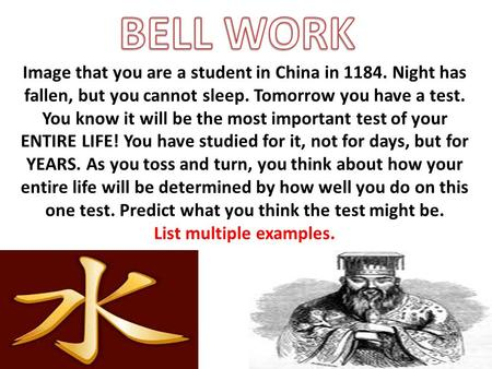 Image that you are a student in China in 1184. Night has fallen, but you cannot sleep. Tomorrow you have a test. You know it will be the most important.