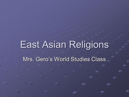 East Asian Religions Mrs. Gero's World Studies Class.