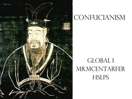 "Confucianism Global I Mr.McEntarfer HSLPS Aim: How did the Confucius philosophy shape ancient China? Do Now: Copy Quote ""It is more shameful to distrust."