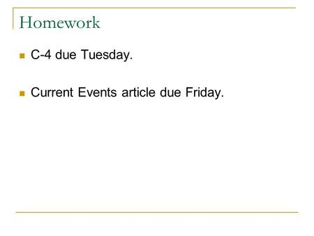 Homework C-4 due Tuesday. Current Events article due Friday.