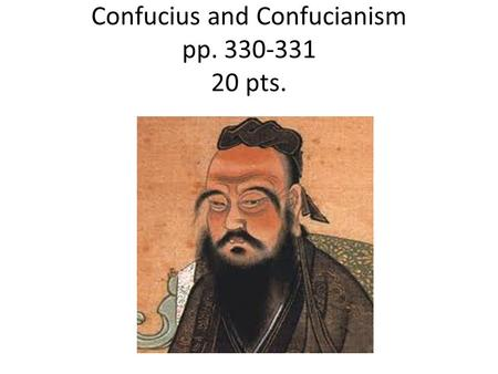 Confucius and Confucianism pp. 330-331 20 pts.. Teachings of Confucius 1.What was the goal of Confucius? 2.What is the name of the book in which his teachings.
