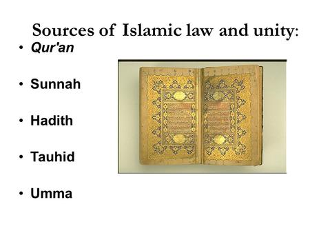 Sources of Islamic law and unity: Qur'an Sunnah Hadith Tauhid Umma.