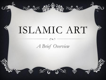 ISLAMIC ART A Brief Overview. THE NATURE OF ART  As it is not only a religion but a way of life, Islam fostered the development of a distinctive culture.